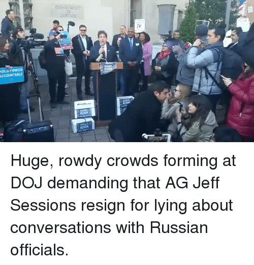 Memes, 🤖, and Huge: DEhunaEU  Justice  IOLU FOw  ACCOUNTA Huge, rowdy crowds forming at DOJ demanding that AG Jeff Sessions resign for lying about conversations with Russian officials.