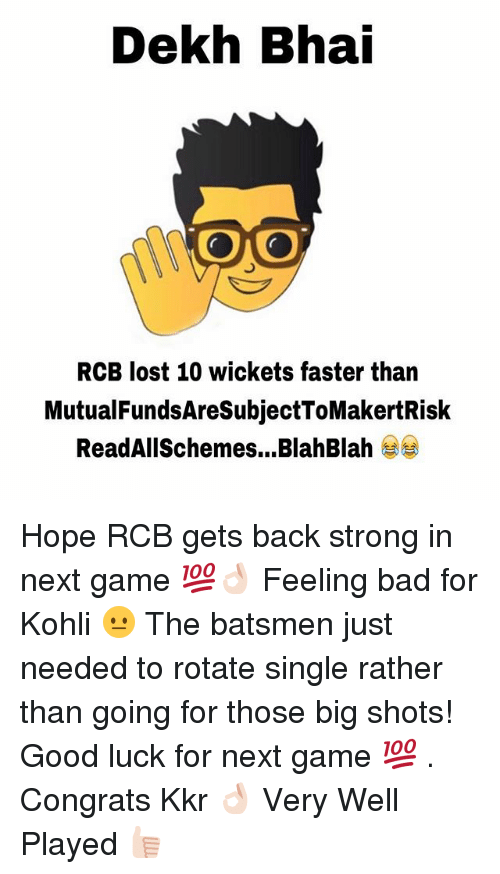 Bad, Lost, and Game: Dekh Bhai  ONOO  RCB lost 10 wickets faster than  MutualFundsAresubjectToMakertRisk  Read AllSchemes...BlahBlah Hope RCB gets back strong in next game 💯👌🏻 Feeling bad for Kohli 😐 The batsmen just needed to rotate single rather than going for those big shots! Good luck for next game 💯 . Congrats Kkr 👌🏻 Very Well Played 👍🏻