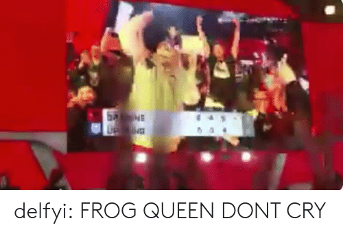 Dont Cry: delfyi: FROG QUEEN DONT CRY