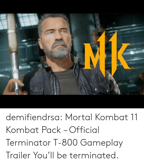 Mortal Kombat, Tumblr, and Blog: demifiendrsa:    Mortal Kombat 11 Kombat Pack – Official Terminator T-800 Gameplay Trailer  You'll be terminated.