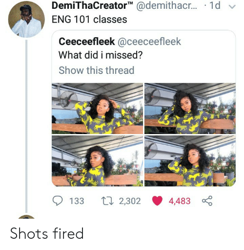 Eng, Did, and Show: DemiThaCreatorTM @demithacr... 1d v  ENG 101 classes  Ceeceefleek @ceeceefleek  What did i missed?  Show this thread  ti 2,302 4,483  133 Shots fired