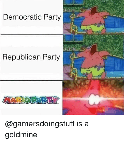 democratic: Democratic Party  Republican Party  MARIO PARTY @gamersdoingstuff is a goldmine