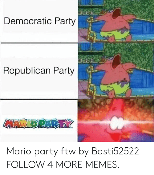 mario party: Democratic Party  Republican Party  MARIOPARTY Mario party ftw by Basti52522 FOLLOW 4 MORE MEMES.