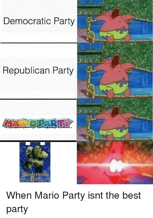 Best Party: Democratic Party  Republican Party  MARIOPARTY  Shrek tacular When Mario Party isnt the best party