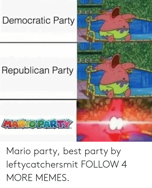 Best Party: Democratic Party  Republican Party  MARTO PARTY Mario party, best party by leftycatchersmit FOLLOW 4 MORE MEMES.
