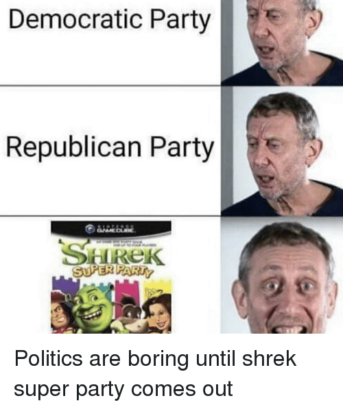democratic: Democratic Party  Republican Party Politics are boring until shrek super party comes out