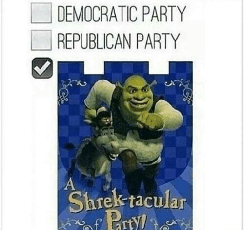 Memes, Party, and Shrek: DEMOCRATIC PARTY  REPUBLICAN PARTY  Shrek tacular