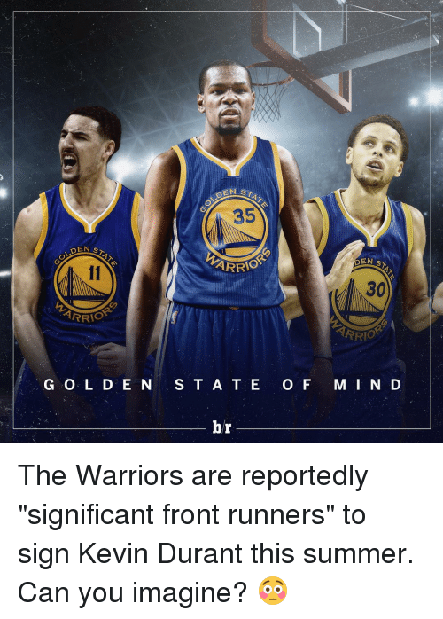 "Kevin Durant, Sports, and Summer: DEN ST  IOR  G O L D E N  STAT  EN ARRIO  S T A T E  br  O F  EN  ST  30  ARR  OR  M I N D The Warriors are reportedly ""significant front runners"" to sign Kevin Durant this summer. Can you imagine? 😳"
