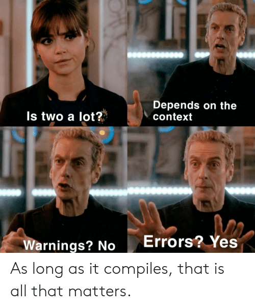 All That, Yes, and All: Depends on the  context  Is two a lot?  Errors? Yes  Warnings? No As long as it compiles, that is all that matters.