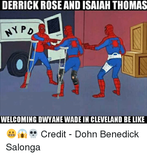 Be Like, Derrick Rose, and Dwyane Wade: DERRICK ROSE AND ISAIAH THOMAS  WELCOMING DWYANE WADE IN CLEVELAND BE LIKE 😬😱💀  Credit - Dohn Benedick Salonga