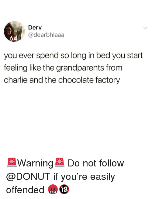Charlie, Funny, and Chocolate: Derv  @dearbhlaaa  64  you ever spend so long in bed you start  feeling like the grandparents from  charlie and the chocolate factory 🚨Warning🚨 Do not follow @DONUT if you're easily offended 🤬🔞