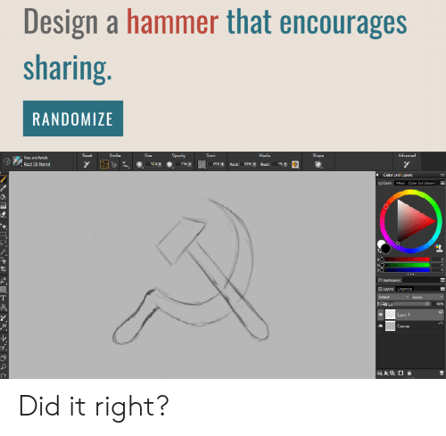 Layers, Design, and Media: Design a hammer that encourages  sharing.  RANDOMIZE  Opacity  Advanced  Recat  Stroke  Size  Grain  Media  Shape  Pens and Pencis  7%T  Real 2B Pencil  509T  Rocat  Elocd  Color ard Layers  Color Mia Calor Sct Librari  Hamonies  Layers Channels  Default  Ignare  TOG  4 Luy 1  Canvac Did it right?