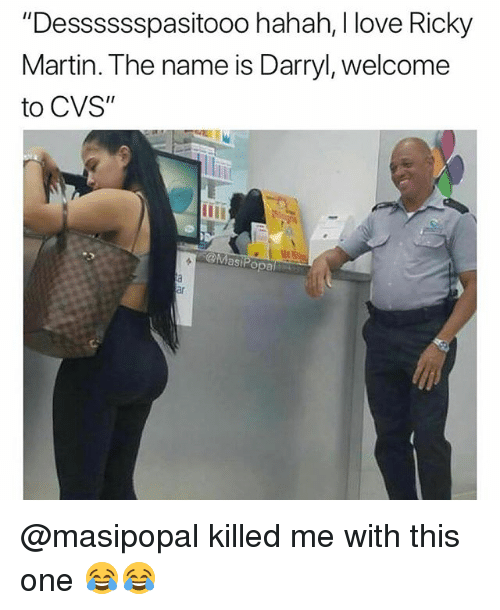 "Funny, Love, and Martin: ""Desssssspasitooo hahah, I love Ricky  Martin. The name is Darryl, welcome  to CVS""  MasiPopal @masipopal killed me with this one 😂😂"