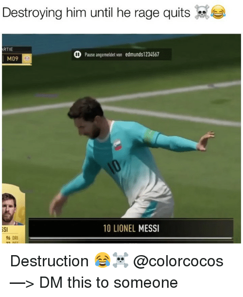 Memes, Lionel Messi, and Messi: Destroying him until he rage quits  RTIE  Pause angemeldet von edmunds 234567  M09  SI  10 LIONEL MESSI  6 DRI Destruction 😂☠️ @colorcocos —> DM this to someone