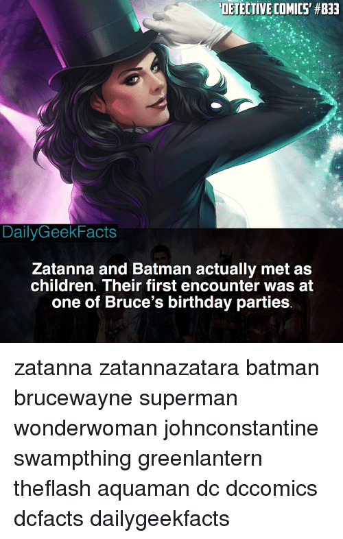 Batman, Birthday, and Children: DETECTIVE COMICS' #833  DailyGeekFacts  Zatanna and Batman actually met as  children. Their first encounter was at  one of Bruce's birthday parties zatanna zatannazatara batman brucewayne superman wonderwoman johnconstantine swampthing greenlantern theflash aquaman dc dccomics dcfacts dailygeekfacts