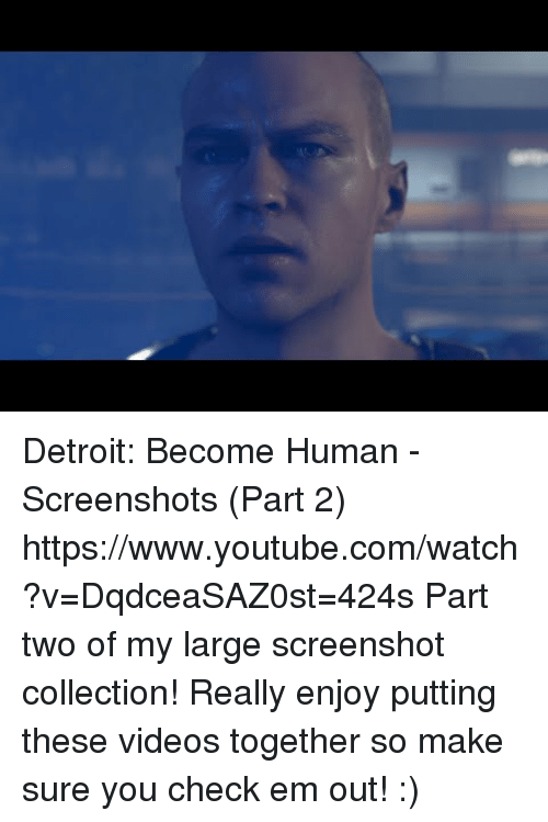 Detroit, Target, and Videos: Detroit: Become Human - Screenshots (Part 2) https://www.youtube.com/watch?v=DqdceaSAZ0st=424s  Part two of my large screenshot collection! Really enjoy putting these videos together so make sure you check em out! :)