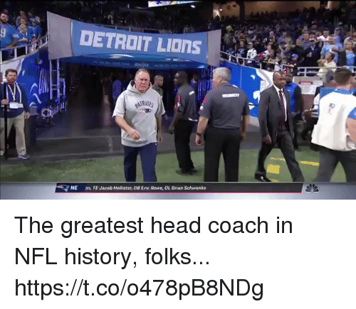 Detroit, Detroit Lions, and Head: DETROIT LIOnS  NE  on, TE Jacob Holister, DB Enc Rowe, OL Brian Schwenke The greatest head coach in NFL history, folks...  https://t.co/o478pB8NDg