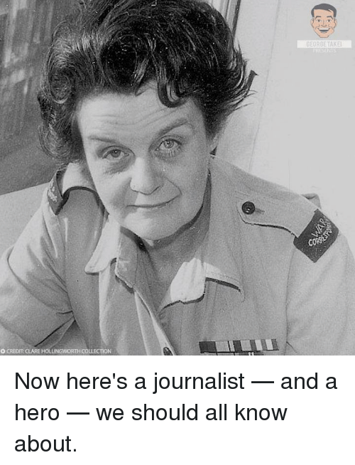 Memes, 🤖, and Hero: DEU  TAKE  O CREDIT: CLARE HOLLINGWORTH COLLECTION Now here's a journalist — and a hero — we should all know about.