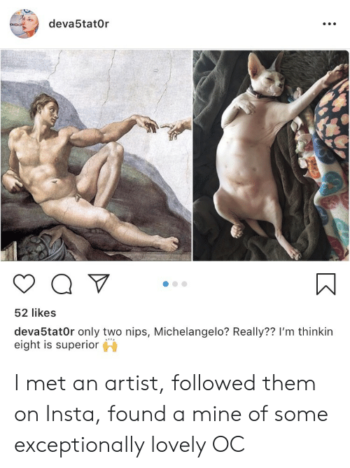 insta: deva5tat0r  52 likes  deva5tat0r only two nips, Michelangelo? Really?? I'm thinkin  eight is superior I met an artist, followed them on Insta, found a mine of some exceptionally lovely OC