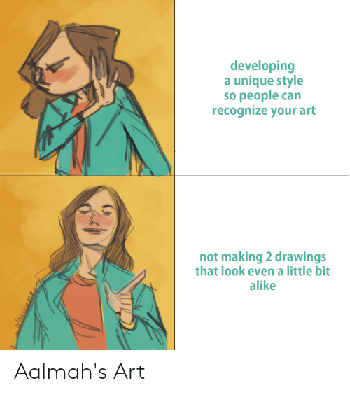 Drawings, Art, and Can: developing  a unique style  so people can  recognize your art  not making 2 drawings  that look even a little bit  alike Aalmah's Art