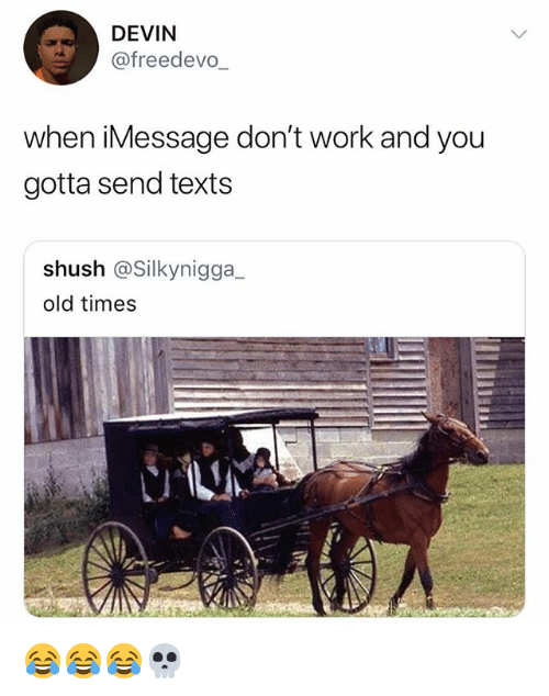 Work, Girl Memes, and Old: DEVIN  @freedevo  when iMessage don't work and you  gotta send texts  shush @Silkynigga  old times 😂😂😂💀