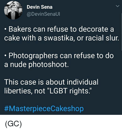 """swastika: Devin Sena  @DevinSenaUl  Bakers can refuse to decorate a  cake with a swastika, or racial slur.  .Photographers can refuse to do  a nude photoshoot.  This case is about individual  liberties, not """"LGBT rights.  (GC)"""