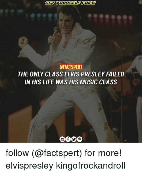 Life, Memes, and Music: DFACTSPERT  THE ONLY CLASS ELVIS PRESLEY FAILED  IN HIS LIFE WAS HIS MUSIC CLASS follow (@factspert) for more! elvispresley kingofrockandroll