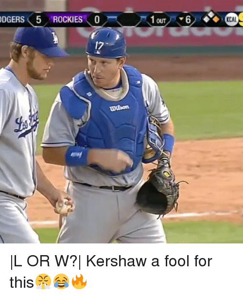Rockies: DGERS⑨ ROCKIES \ 0ス 戸 lou y'v6ノ6%の  DGERS 5 ROCKIES \0  OUT  17  WEbon |L OR W?| Kershaw a fool for this😤😂🔥
