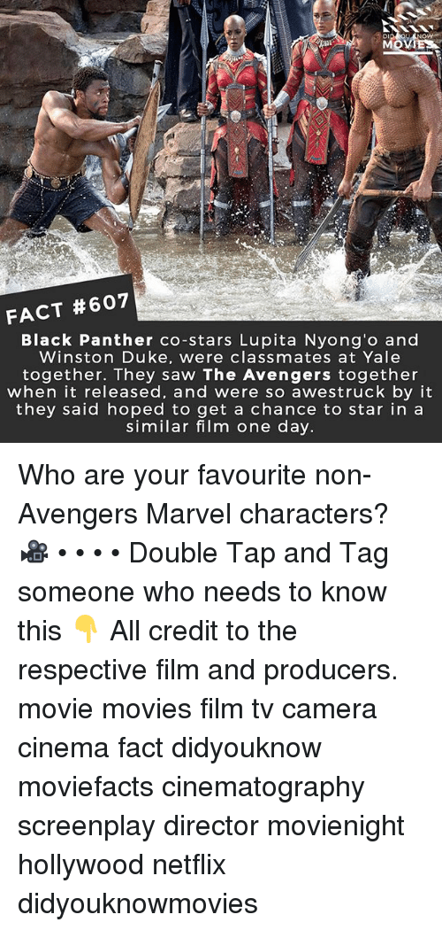 Memes, Movies, and Netflix: Di  FACT #607  Black Panther co-stars Lupita Nyong'o and  Winston Duke, were classmates at Yale  together. They saw The Avengers together  when it released, and were so awestruck by it  they said hoped to get a chance to star in a  similar film one day Who are your favourite non-Avengers Marvel characters? 🎥 • • • • Double Tap and Tag someone who needs to know this 👇 All credit to the respective film and producers. movie movies film tv camera cinema fact didyouknow moviefacts cinematography screenplay director movienight hollywood netflix didyouknowmovies