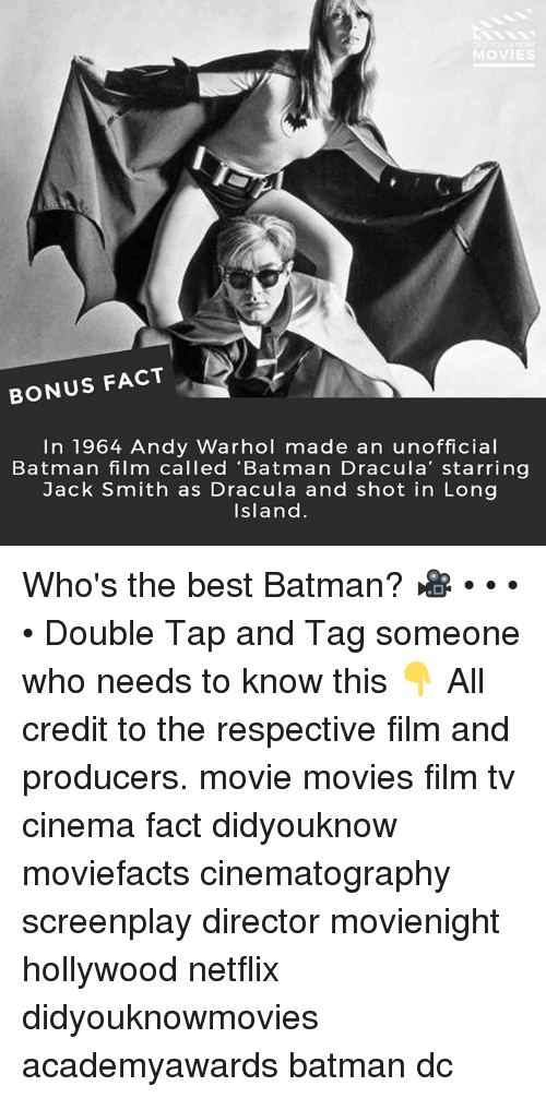 Batman, Memes, and Movies: DI  MOV  BONUS FACT  In 1964 Andy Warhol made an unofficial  Batman film called 'Batman Dracula' starring  Jack Smith as Dracula and shot in Long  Island Who's the best Batman? 🎥 • • • • Double Tap and Tag someone who needs to know this 👇 All credit to the respective film and producers. movie movies film tv cinema fact didyouknow moviefacts cinematography screenplay director movienight hollywood netflix didyouknowmovies academyawards batman dc
