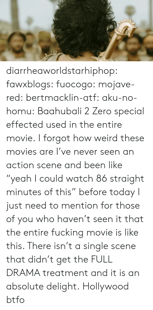 "Fucking, Movies, and Tumblr: diarrheaworldstarhiphop:  fawxblogs:  fuocogo:  mojave-red:  bertmacklin-atf:  aku-no-homu: Baahubali 2  Zero special effected used in the entire movie.  I forgot how weird these movies are   I've never seen an action scene and been like ""yeah I could watch 86 straight minutes of this"" before today  I just need to mention for those of you who haven't seen it that the entire fucking movie is like this. There isn't a single scene that didn't get the FULL DRAMA treatment and it is an absolute delight.   Hollywood btfo"
