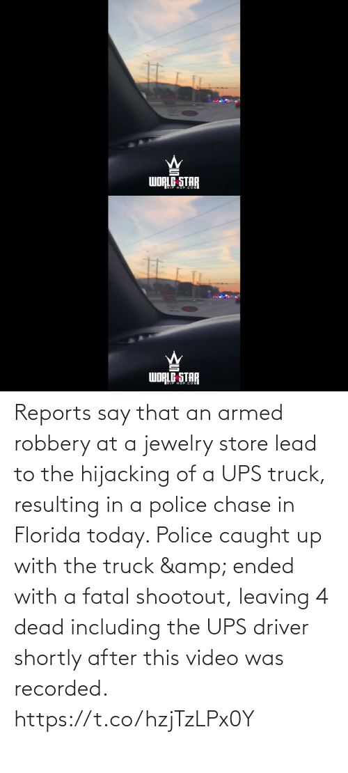 Caught: dibom  WORLE STAR   WORLG STAR  WDRED OP.COM Reports say that an armed robbery at a jewelry store lead to the hijacking of a UPS truck, resulting in a police chase in Florida today. Police caught up with the truck & ended with a fatal shootout, leaving 4 dead including the UPS driver shortly after this video was recorded. https://t.co/hzjTzLPx0Y