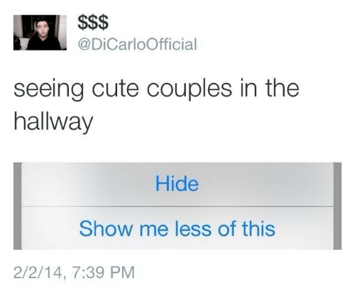 Cute, Hide, and Show: $$$  @DiCarloOfficial  seeing cute couples in the  hallway  Hide  Show me less of this  2/2/14, 7:39 PM