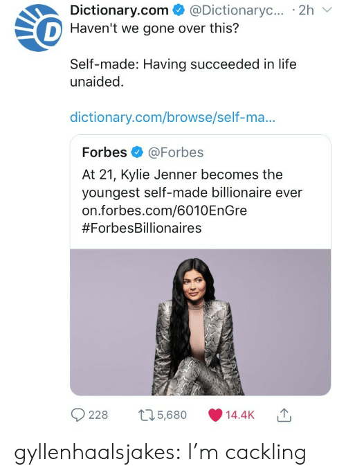 Forbes: Dictionary.com  @Dictionaryc....2h  D Haven't we gone over this?  Self-made: Having succeeded in life  unaided  dictionary.com/browse/self-ma...  Forbes @Forbes  At 21, Kylie Jenner becomes the  youngest self-made billionaire ever  on.forbes.com/6010EnGre  #ForbesBillionaires  228 t25,680 14.4K gyllenhaalsjakes: I'm cackling