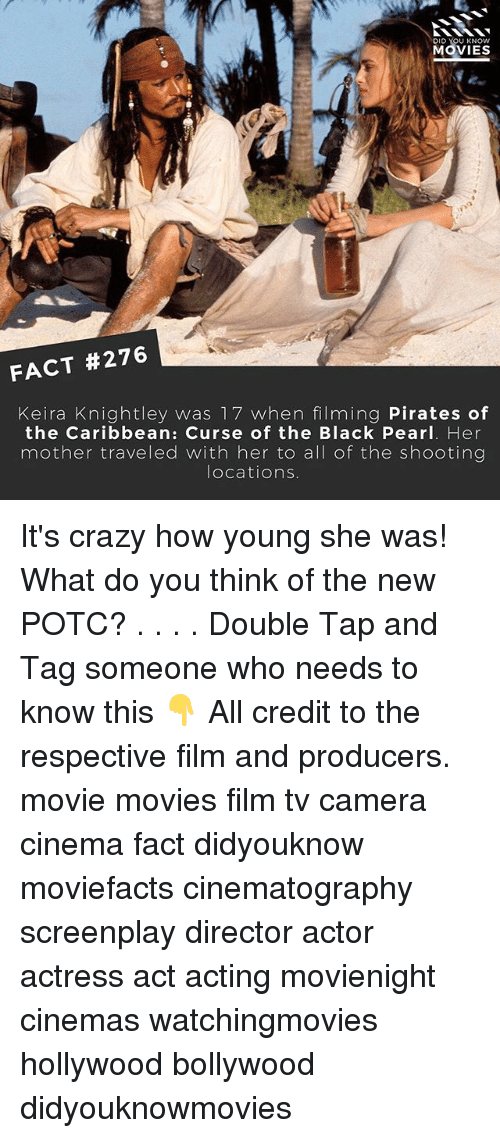 Crazy, Memes, and Movies: DID  U KNOW  MOVIES  FACT #276  Keira Knightley was 17 when filming Pirates of  the Caribbean: Curse of the Black Pearl. Her  mother traveled with her to a  of the shooting  locations It's crazy how young she was! What do you think of the new POTC? . . . . Double Tap and Tag someone who needs to know this 👇 All credit to the respective film and producers. movie movies film tv camera cinema fact didyouknow moviefacts cinematography screenplay director actor actress act acting movienight cinemas watchingmovies hollywood bollywood didyouknowmovies