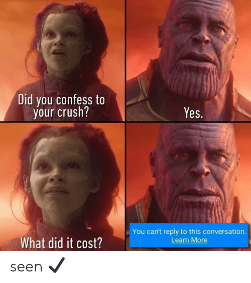Crush, Dank, and 🤖: Did you confess to  your crush?  Yes.  You can't reply to this conversation.  Learn More  What did it cost? seen ✔️