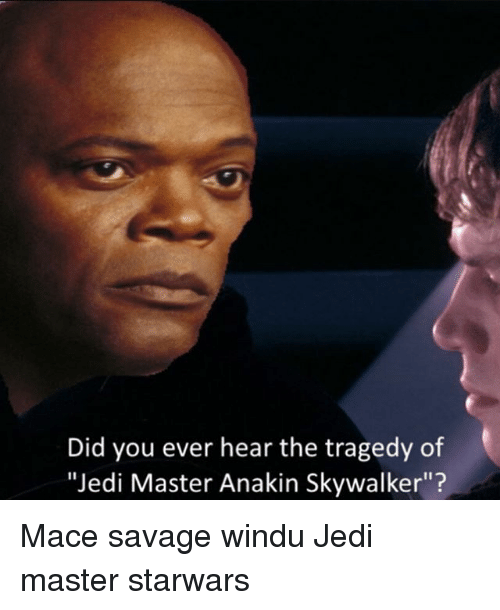 "Anakin Skywalker, Jedi, and Memes: Did you ever hear the tragedy of  ""Jedi Master Anakin Skywalker""? Mace savage windu Jedi master starwars"