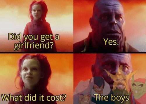 Memes, Girlfriend, and Boys: Did you get a  girlfriend?  Yes.  What did it cost?  The boys