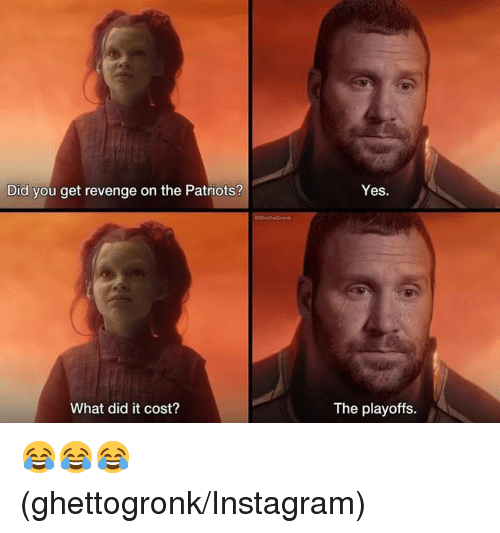 Instagram, Nfl, and Patriotic: Did you get revenge on the Patriots?  Yes.  What did it cost?  The playoffs. 😂😂😂 (ghettogronk/Instagram)