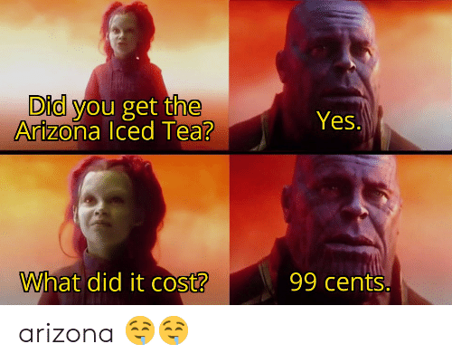 Arizona, Yes, and Tea: Did you get the  Arizona Iced Tea?  Yes.  What did it cost?  99 cents. arizona 🤤🤤