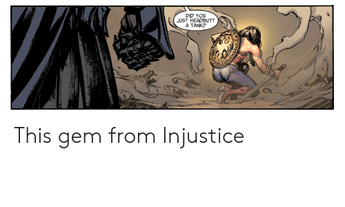 injustice: DID YOU  JUST HEADBUTT  A TANK? This gem from Injustice