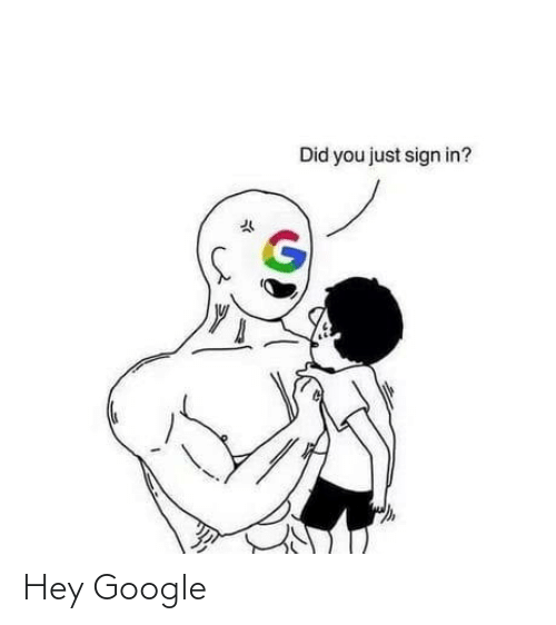 Google: Did you just sign in? Hey Google