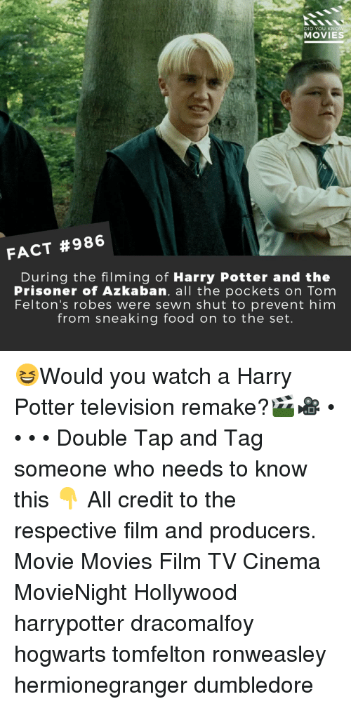 Dumbledore, Food, and Harry Potter: DID YOU KNO  MOVIE  FACT #986  During the filming of Harry Potter and the  Prisoner of Azkaban, all the pockets on Tom  Felton's robes were sewn shut to prevent him  from sneaking food on to the set. 😆Would you watch a Harry Potter television remake?🎬🎥 • • • • Double Tap and Tag someone who needs to know this 👇 All credit to the respective film and producers. Movie Movies Film TV Cinema MovieNight Hollywood harrypotter dracomalfoy hogwarts tomfelton ronweasley hermionegranger dumbledore