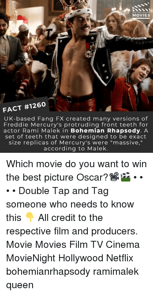 """Memes, Movies, and Netflix: DID YOU KNO  MOVIES  FACT #1260  UK-based Fang FX created many versions of  Freddie Mercury's protruding front teeth for  actor Rami Malek in Bohemian Rhapsody. A  set of teeth that were designed to be exact  size replicas of Mercury's were """"massive,""""  according to Malek Which movie do you want to win the best picture Oscar?📽️🎬 • • • • Double Tap and Tag someone who needs to know this 👇 All credit to the respective film and producers. Movie Movies Film TV Cinema MovieNight Hollywood Netflix bohemianrhapsody ramimalek queen"""