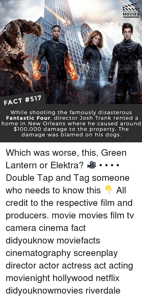 Anaconda, Dogs, and  Fantastic Four: DID YOU KNO  MOVIES  FACT #517  While shooting the famously disasterous  Fantastic Four, director Josh Trank rented a  home in New Orleans where he caused around  $100,000 damage to the property. The  damage was blamed on his dogs. Which was worse, this, Green Lantern or Elektra? 🎥 • • • • Double Tap and Tag someone who needs to know this 👇 All credit to the respective film and producers. movie movies film tv camera cinema fact didyouknow moviefacts cinematography screenplay director actor actress act acting movienight hollywood netflix didyouknowmovies riverdale
