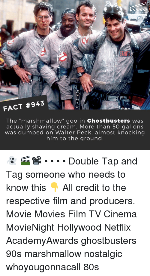 "80s, Memes, and Movies: DID YOU KNOW  1 t  FACT #943  The ""marshmallow"" goo in Ghostbusters was  actually shaving cream. More than 5O gallons  was dumped on Walter Peck, almost knocking  him to the ground 👻 🎬📽️ • • • • Double Tap and Tag someone who needs to know this 👇 All credit to the respective film and producers. Movie Movies Film TV Cinema MovieNight Hollywood Netflix AcademyAwards ghostbusters 90s marshmallow nostalgic whoyougonnacall 80s"