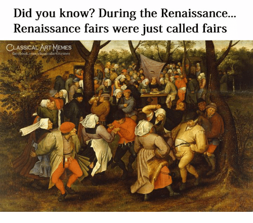 Classical Art, Classical, and Art: Did you know? During the Renaissance..  Renaissance fairs were just called fairs  CLASSICAL ART MMES