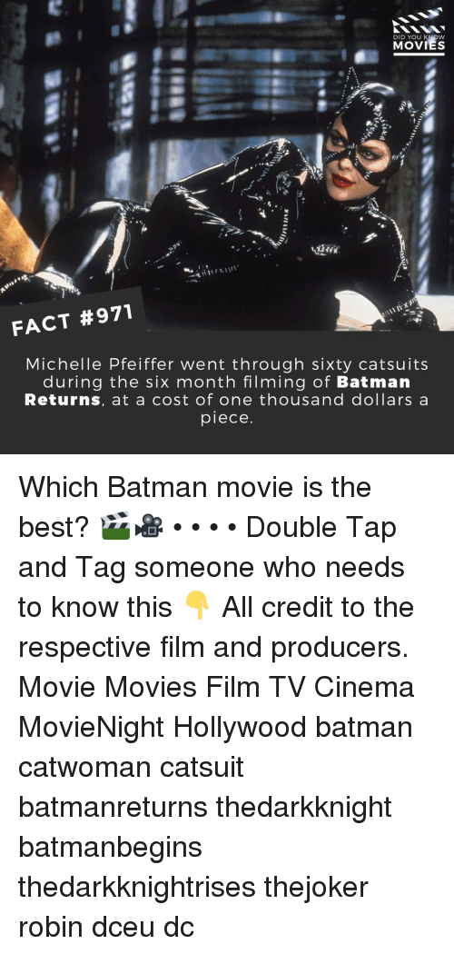 Batman, Memes, and Movies: DID YOU KNOW  FACT #971  Michelle Pfeiffer went through sixty catsuits  during the six month filming of Batman  Returns, at a cost of one thousand dollars a  piece Which Batman movie is the best? 🎬🎥 • • • • Double Tap and Tag someone who needs to know this 👇 All credit to the respective film and producers. Movie Movies Film TV Cinema MovieNight Hollywood batman catwoman catsuit batmanreturns thedarkknight batmanbegins thedarkknightrises thejoker robin dceu dc