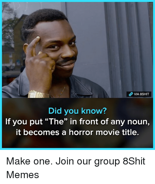 "Memes, Movie, and 🤖: Did you know?  If you put ""The"" in front of any noun,  it becomes a horror movie title Make one.  Join our group 8Shit Memes"