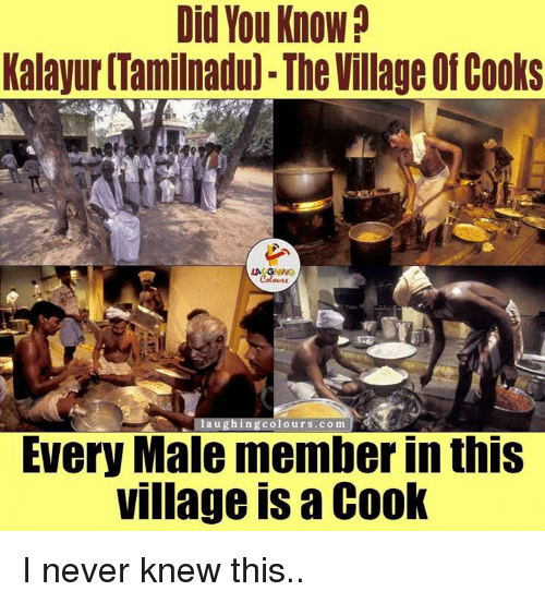 The Villager: Did You Know?  Kalayur [Tamilnadu) The Village Of Cooks  LA GHNG  a u g ngcolours.com  Every Male member in this  village is Cook I never knew this..